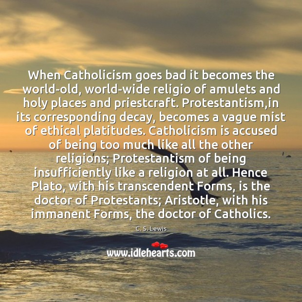 When Catholicism goes bad it becomes the world-old, world-wide religio of amulets C. S. Lewis Picture Quote