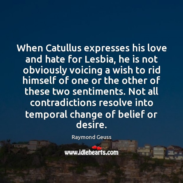 When Catullus expresses his love and hate for Lesbia, he is not Love and Hate Quotes Image
