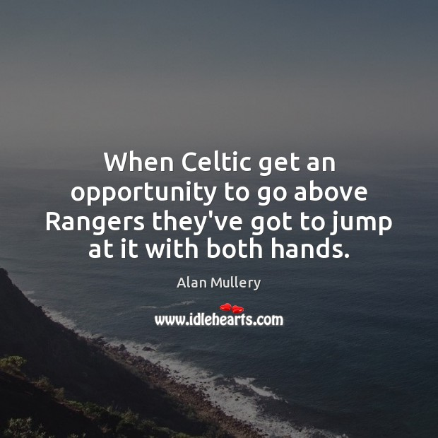 Image, When Celtic get an opportunity to go above Rangers they've got to
