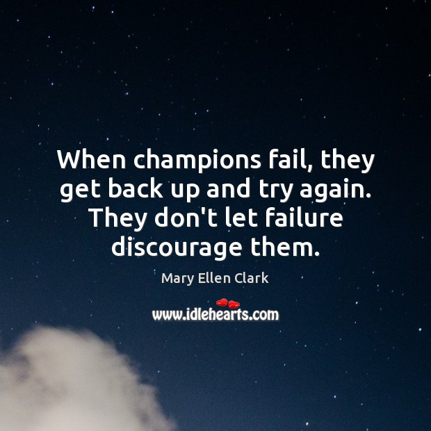 When champions fail, they get back up and try again. They don't Try Again Quotes Image