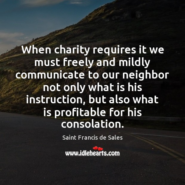 When charity requires it we must freely and mildly communicate to our Saint Francis de Sales Picture Quote