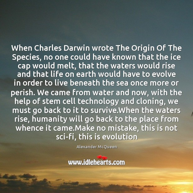 When Charles Darwin wrote The Origin Of The Species, no one could Humanity Quotes Image
