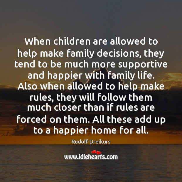 When children are allowed to help make family decisions, they tend to Children Quotes Image