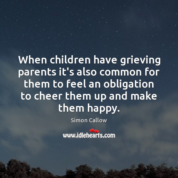 When children have grieving parents it's also common for them to feel Image