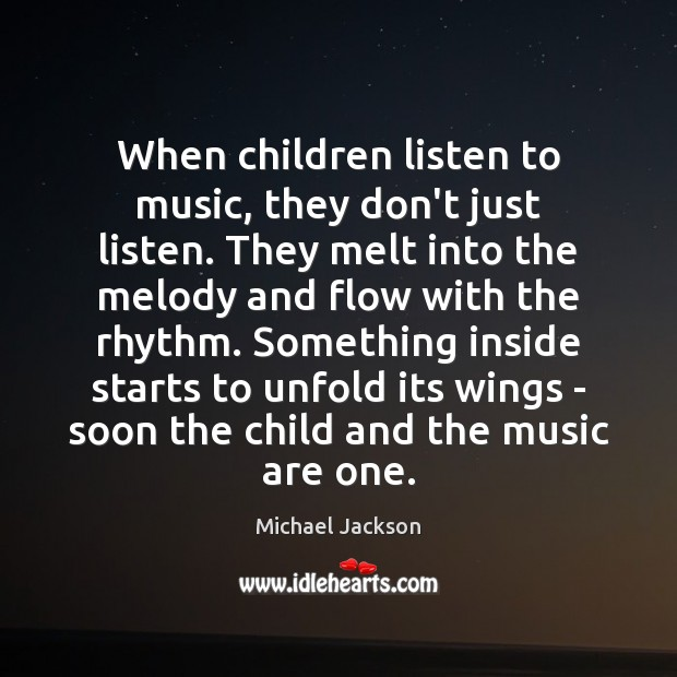 Image, When children listen to music, they don't just listen. They melt into