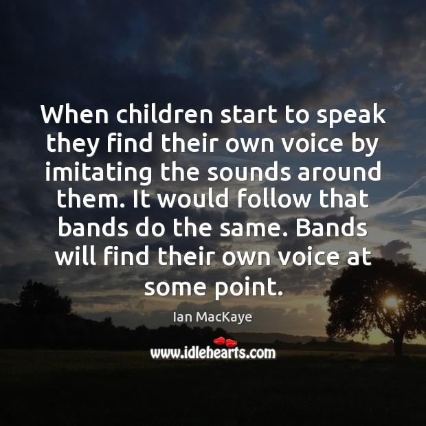 Image, When children start to speak they find their own voice by imitating