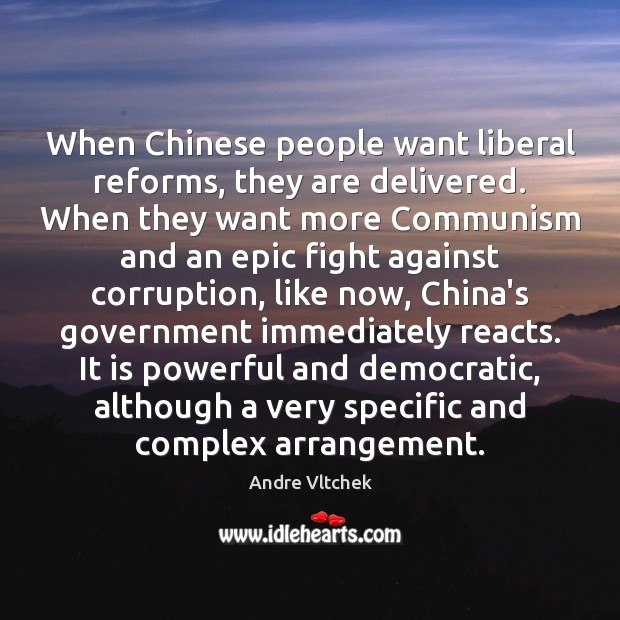 When Chinese people want liberal reforms, they are delivered. When they want Andre Vltchek Picture Quote