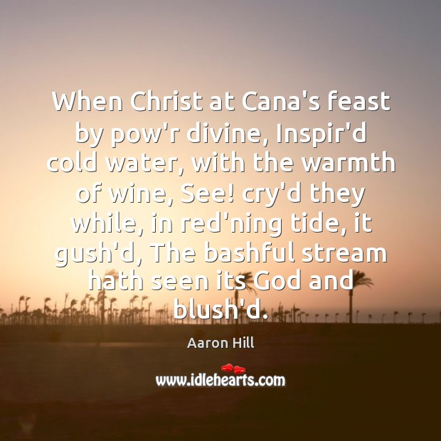 Image, When Christ at Cana's feast by pow'r divine, Inspir'd cold water, with