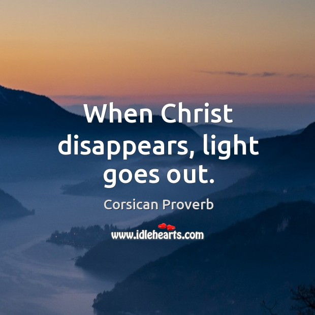 When christ disappears, light goes out. Corsican Proverbs Image