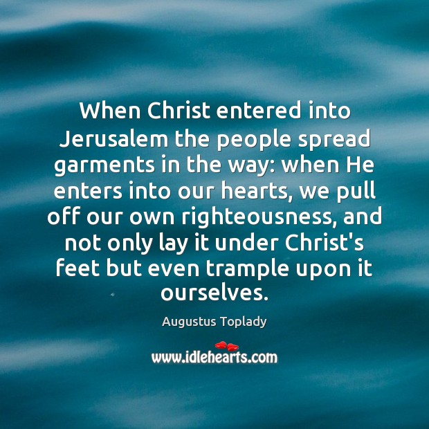Image, When Christ entered into Jerusalem the people spread garments in the way: