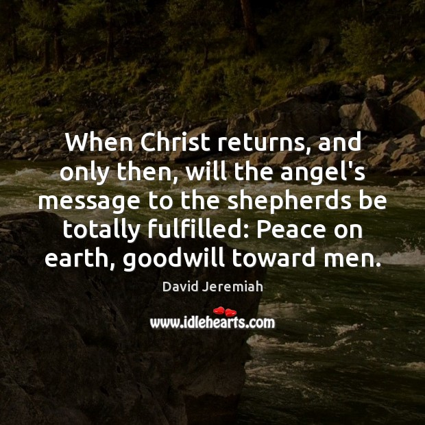 When Christ returns, and only then, will the angel's message to the David Jeremiah Picture Quote
