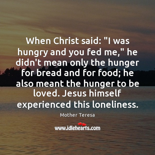 "Image, When Christ said: ""I was hungry and you fed me,"" he didn't"