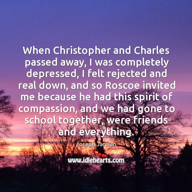 When christopher and charles passed away, I was completely depressed Image