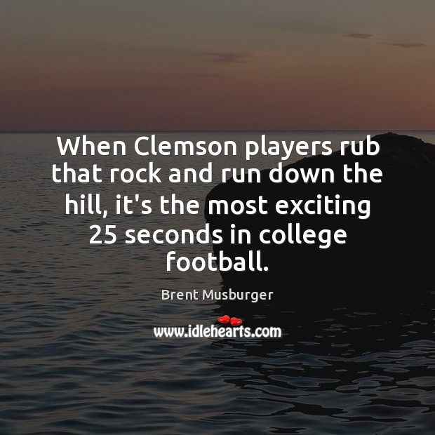 Image, When Clemson players rub that rock and run down the hill, it's