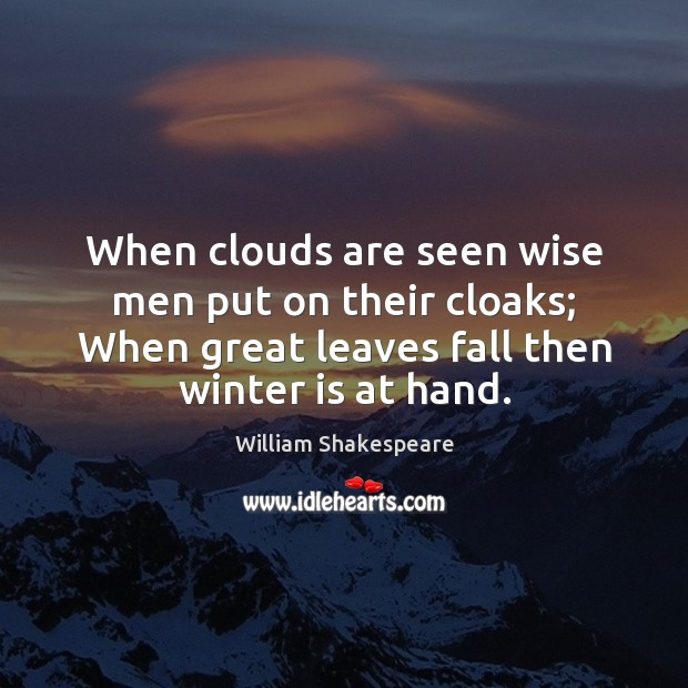 Image, When clouds are seen wise men put on their cloaks; When great