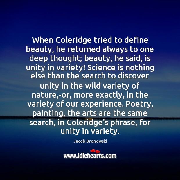 When Coleridge tried to define beauty, he returned always to one deep Image