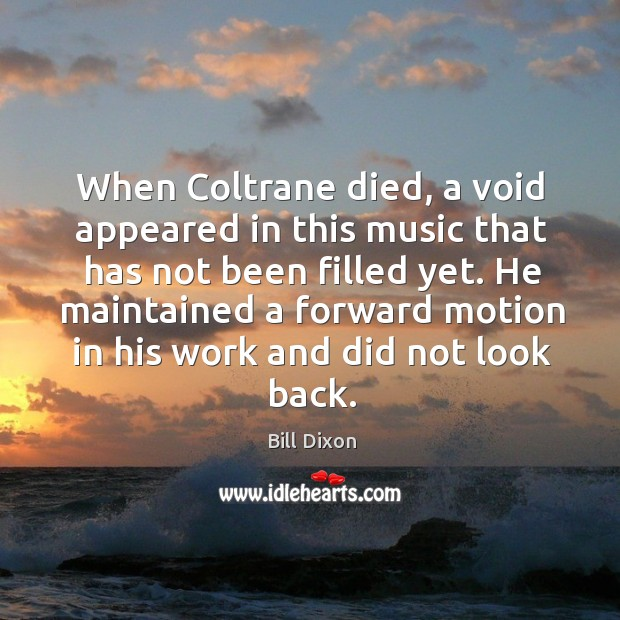 Image, When coltrane died, a void appeared in this music that has not been filled yet.