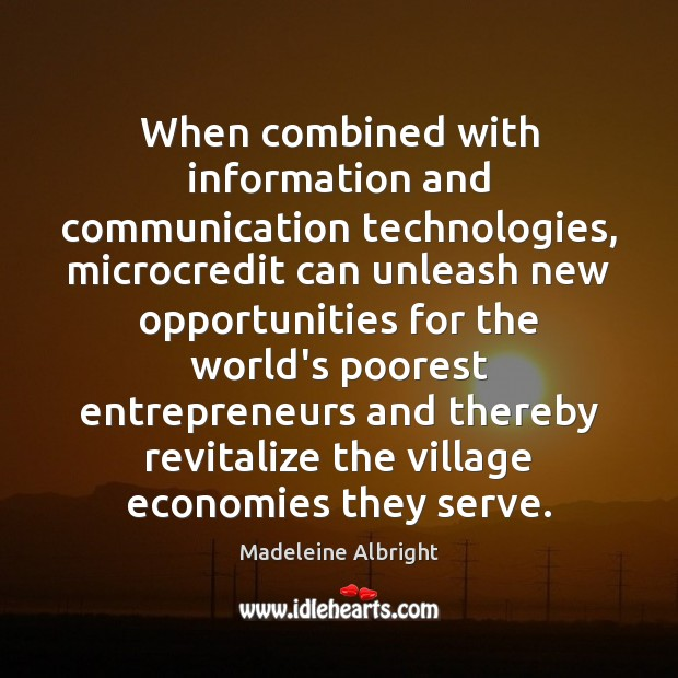 When combined with information and communication technologies, microcredit can unleash new opportunities Serve Quotes Image