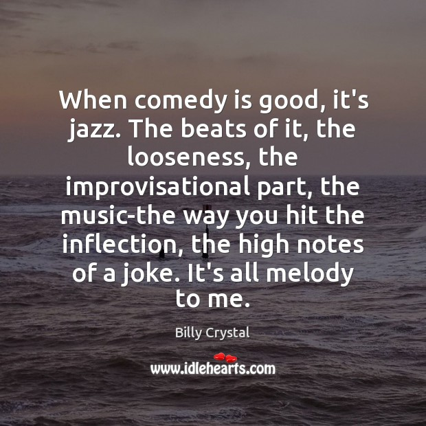 When comedy is good, it's jazz. The beats of it, the looseness, Image