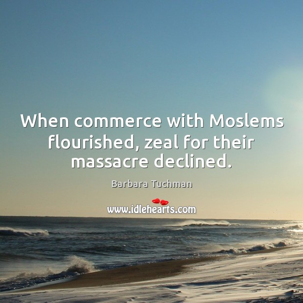 Image, When commerce with Moslems flourished, zeal for their massacre declined.