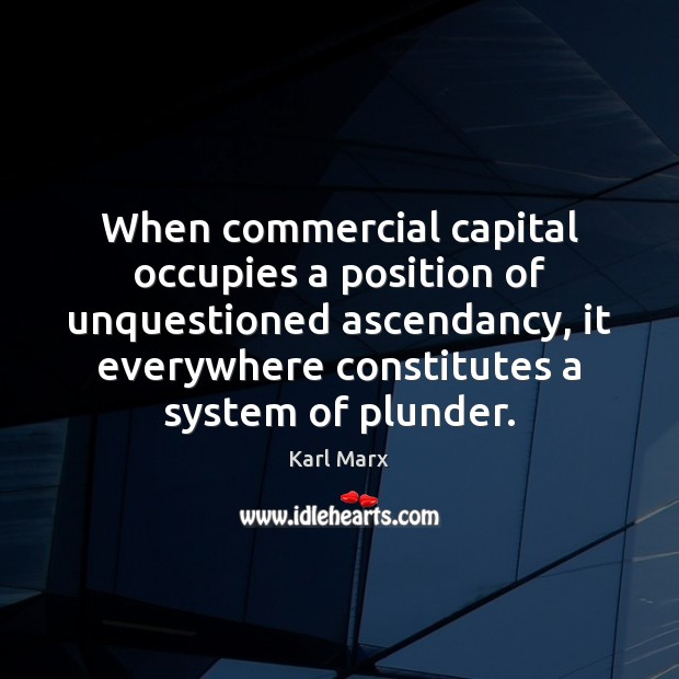 Image, When commercial capital occupies a position of unquestioned ascendancy, it everywhere constitutes