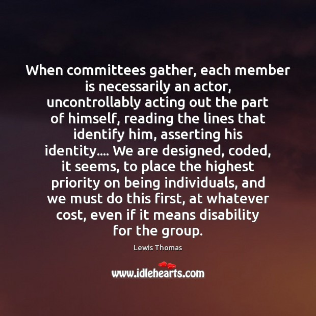 Image, When committees gather, each member is necessarily an actor, uncontrollably acting out