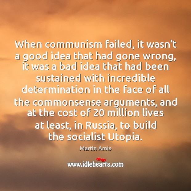 Image, When communism failed, it wasn't a good idea that had gone wrong,