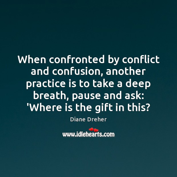 When confronted by conflict and confusion, another practice is to take a Image
