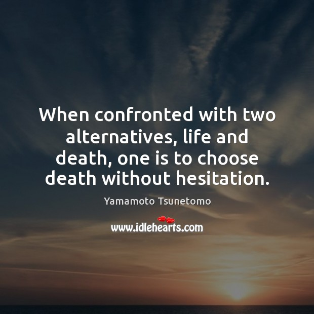 When confronted with two alternatives, life and death, one is to choose Image