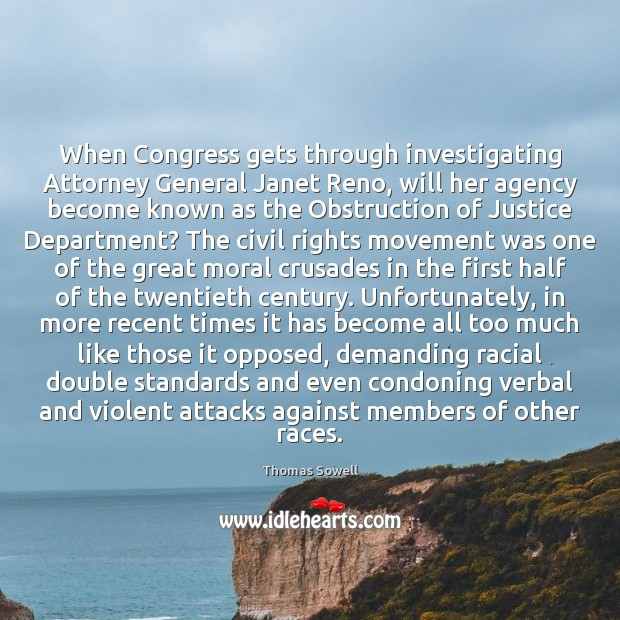 When Congress gets through investigating Attorney General Janet Reno, will her agency Thomas Sowell Picture Quote