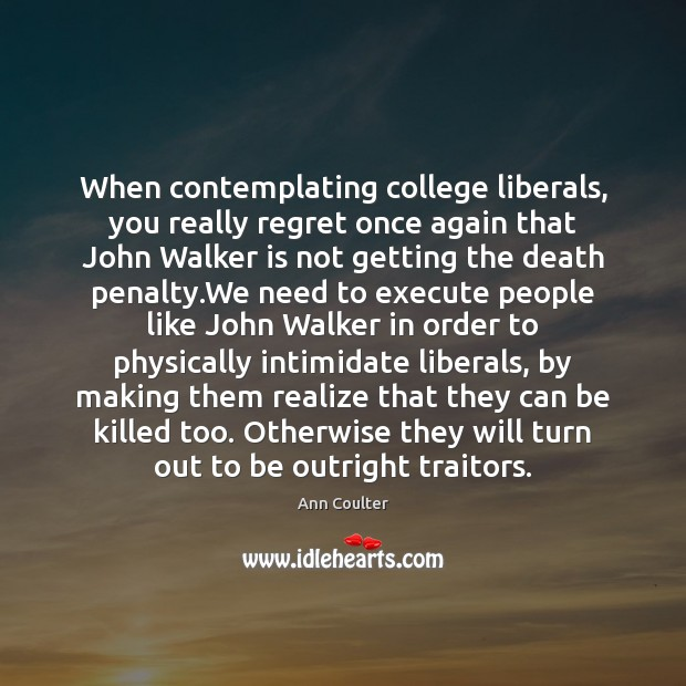 Image, When contemplating college liberals, you really regret once again that John Walker