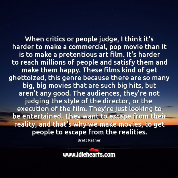 When critics or people judge, I think it's harder to make a Image