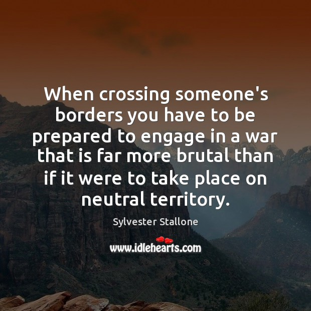 Image, When crossing someone's borders you have to be prepared to engage in