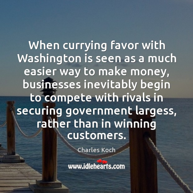 When currying favor with Washington is seen as a much easier way Charles Koch Picture Quote