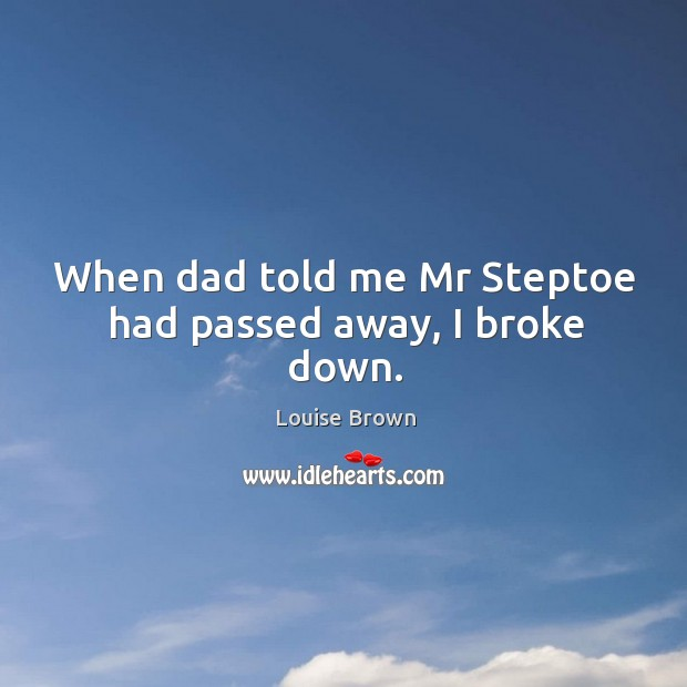 When dad told me mr steptoe had passed away, I broke down. Image