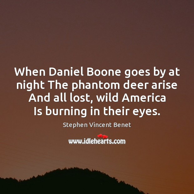 When Daniel Boone goes by at night The phantom deer arise And Image