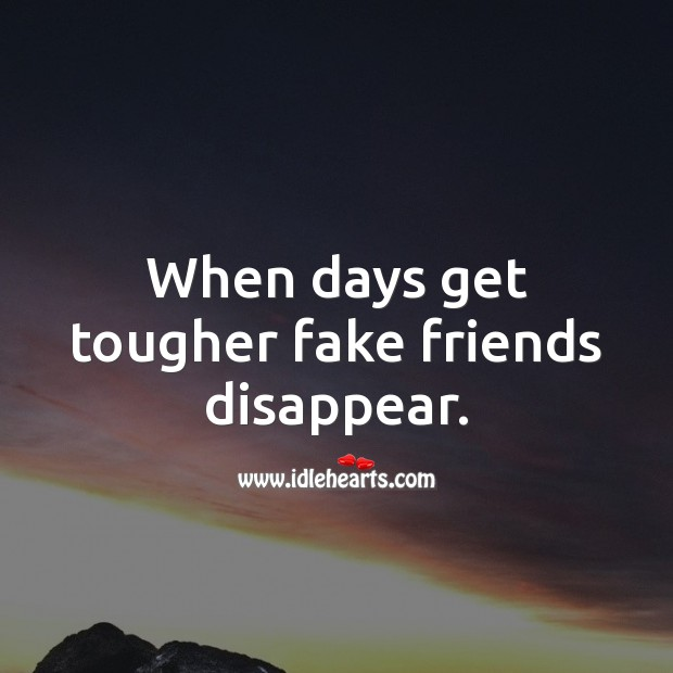 When days get tougher fake friends disappear. Friendship Messages Image