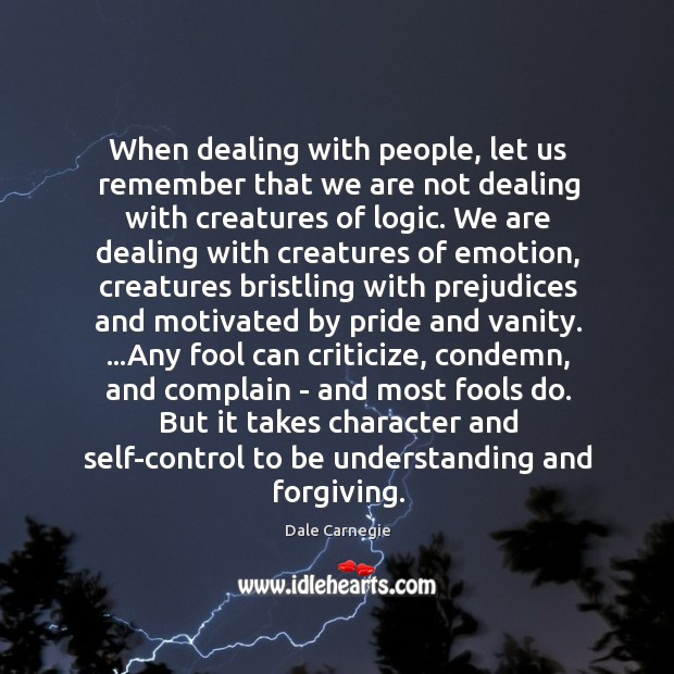 When dealing with people, let us remember that we are not dealing Image
