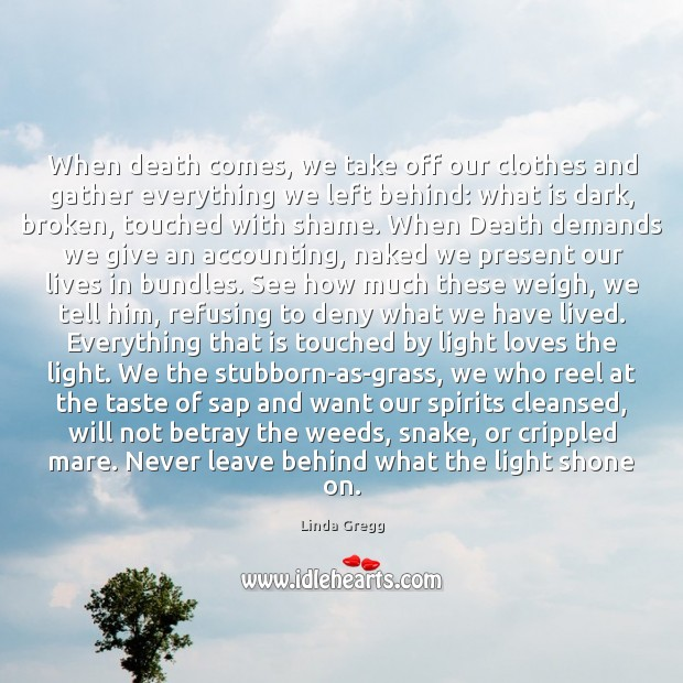 When death comes, we take off our clothes and gather everything we Image