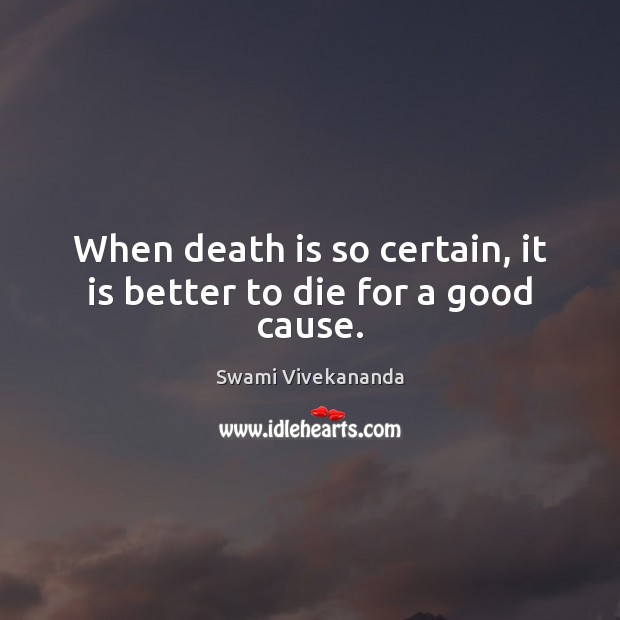 When death is so certain, it is better to die for a good cause. Image