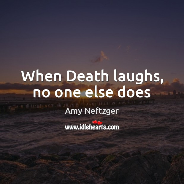 Image, When Death laughs, no one else does