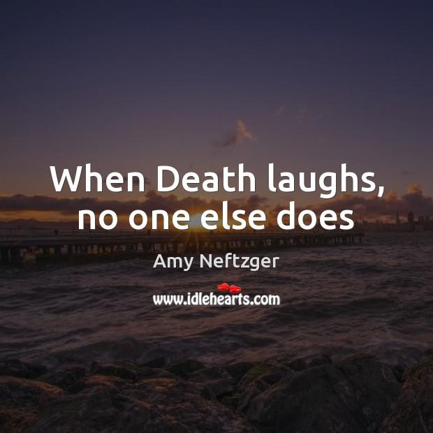 When Death laughs, no one else does Image