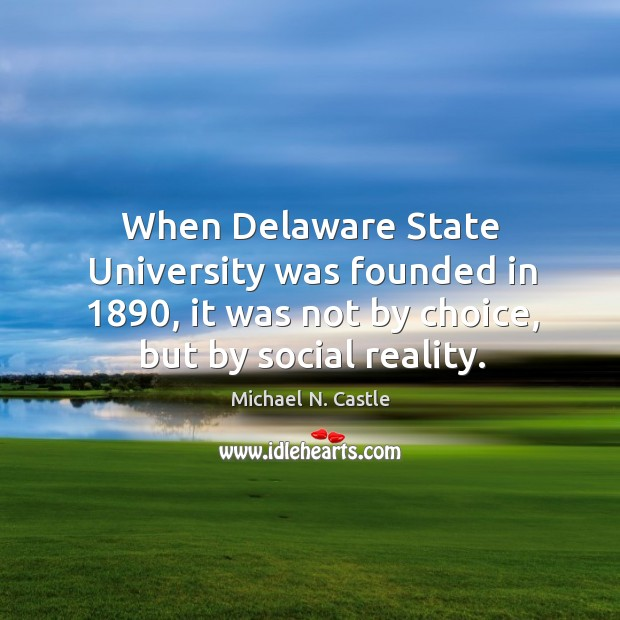 Image, When delaware state university was founded in 1890, it was not by choice, but by social reality.