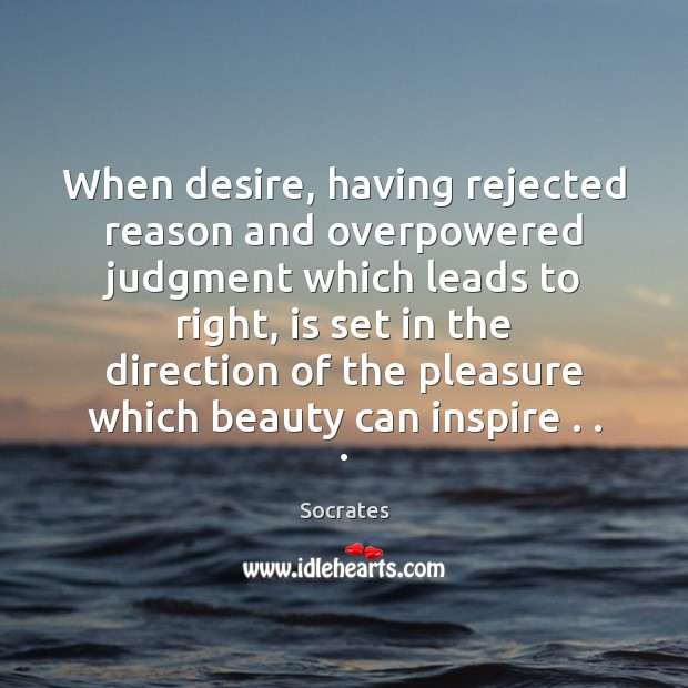 Image, When desire, having rejected reason and overpowered judgment which leads to right,