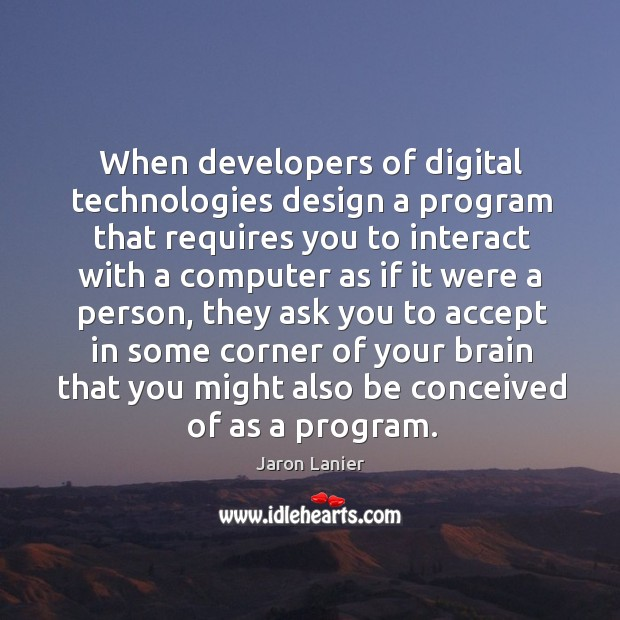 When developers of digital technologies design a program that requires you to Image