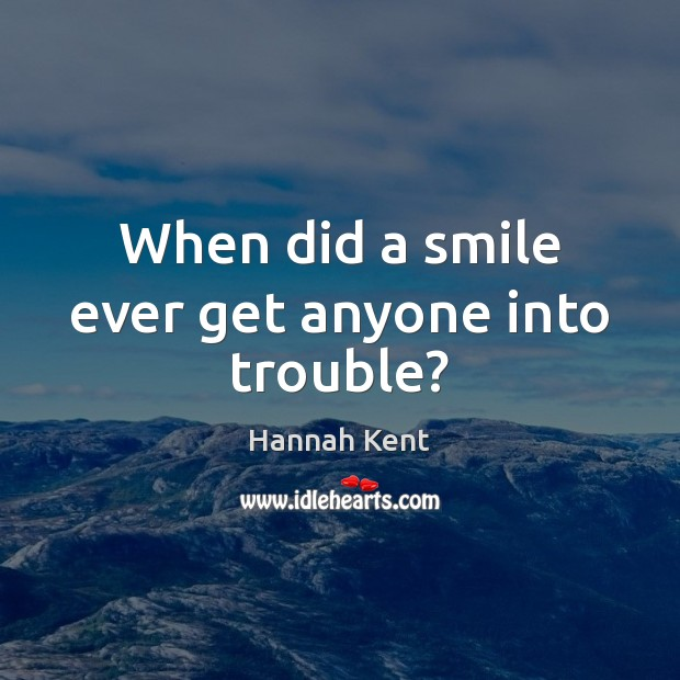 When did a smile ever get anyone into trouble? Image