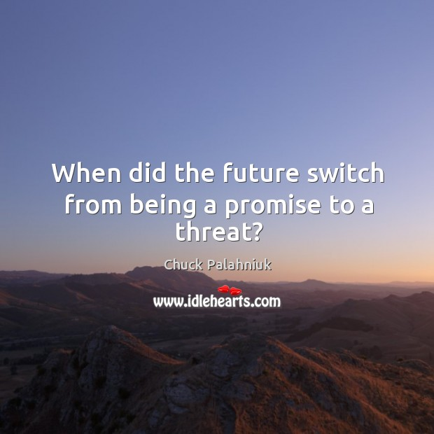 Image, When did the future switch from being a promise to a threat?