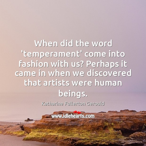 When did the word 'temperament' come into fashion with us? Perhaps it Image
