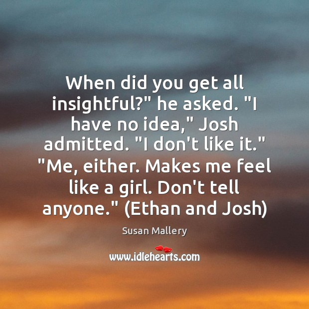 """When did you get all insightful?"""" he asked. """"I have no idea,"""" Susan Mallery Picture Quote"""