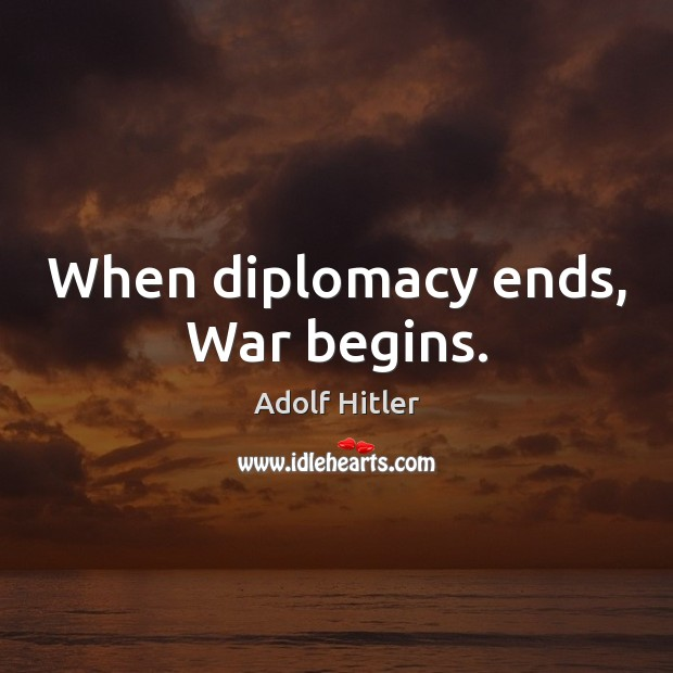 When diplomacy ends, War begins. Image